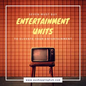 Are You Buying Entertainment Units In Australia? Look These 7 First